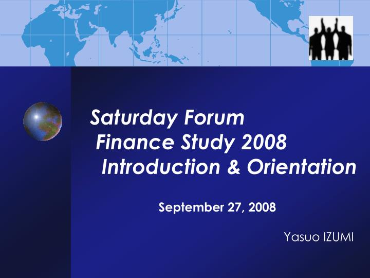 Saturday forum finance study 2008 introduction orientation