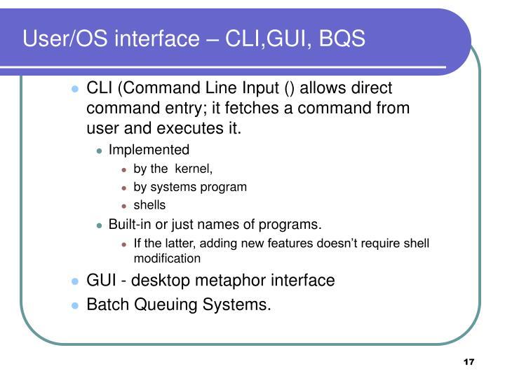 User/OS interface – CLI,GUI, BQS