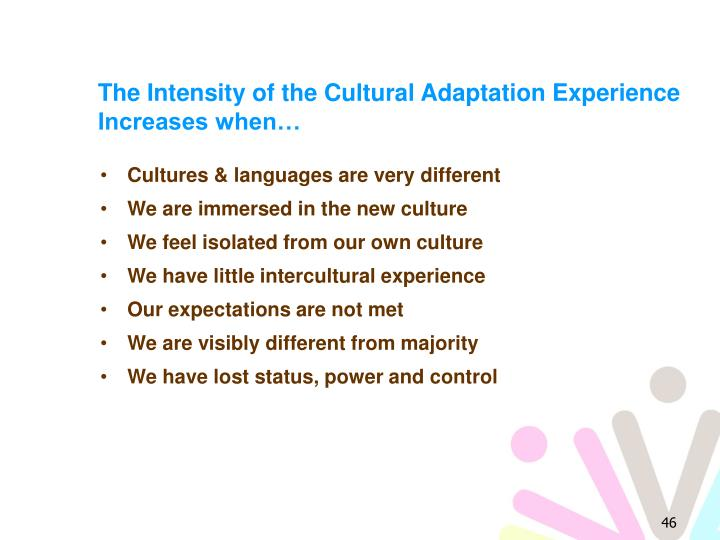The Intensity of the Cultural Adaptation Experience Increases when…