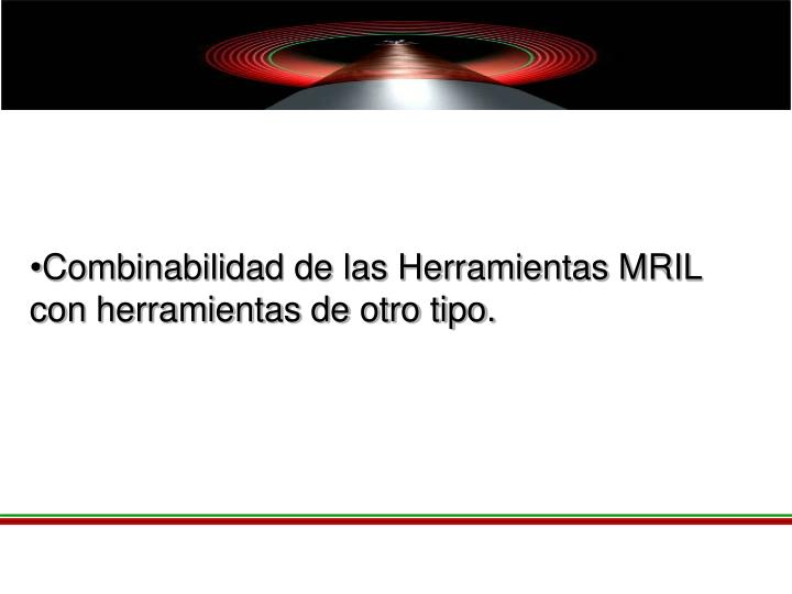 Combinabilidad de las Herramientas MRIL con herramientas de otro tipo.
