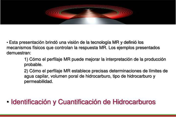 Esta presentación brindó una visión de la tecnología MR y definió los mecanismos físicos que controlan la respuesta MR. Los ejemplos presentados demuestran: