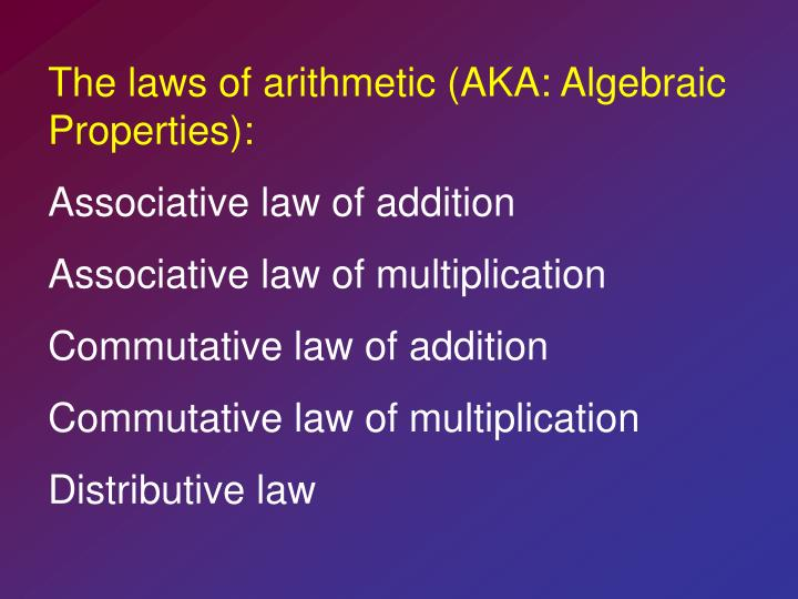 The laws of arithmetic (AKA: Algebraic Properties):