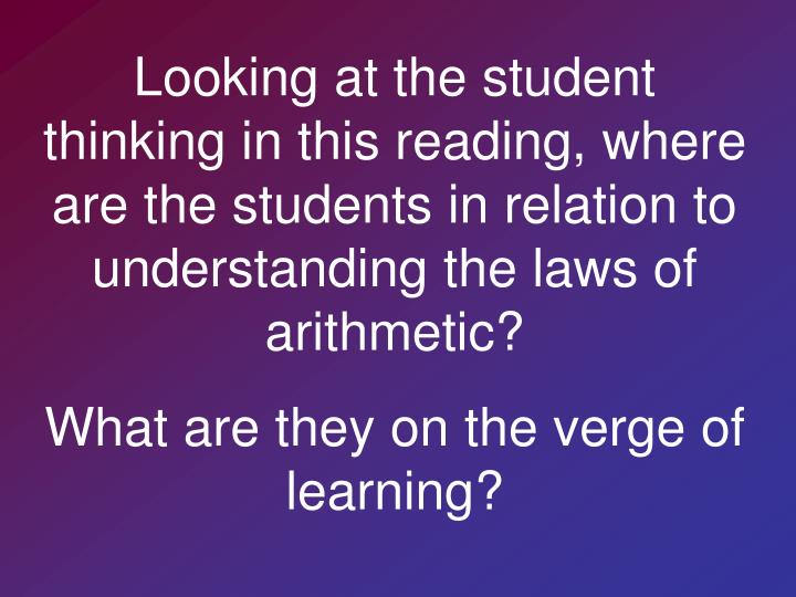 Looking at the student thinking in this reading, where are the students in relation to understanding the laws of arithmetic?
