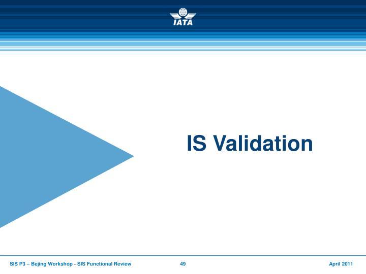 IS Validation