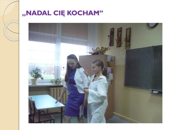 """NADAL CIĘ KOCHAM"""