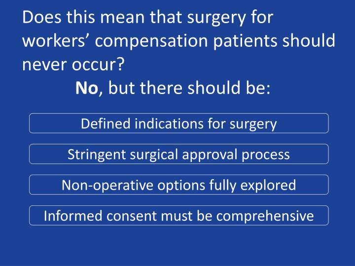 Does this mean that surgery for workers' compensation patients should never occur?