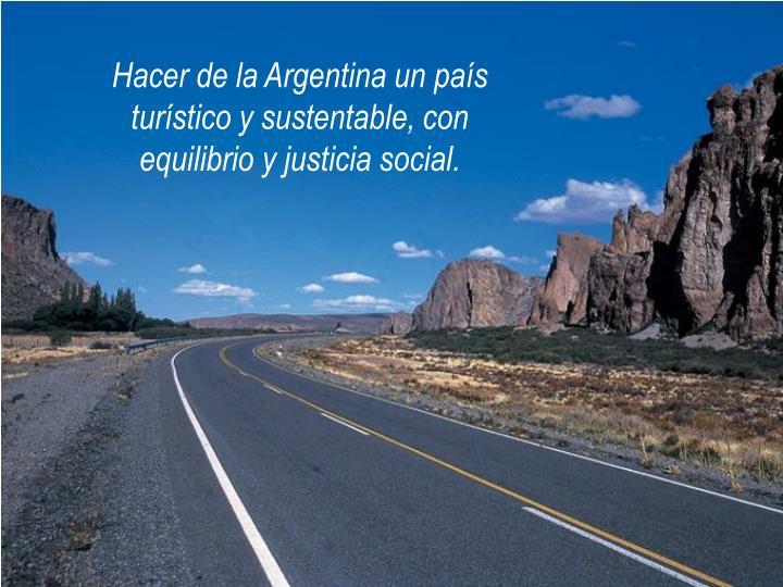 Hacer de la Argentina un país turístico y sustentable, con equilibrio