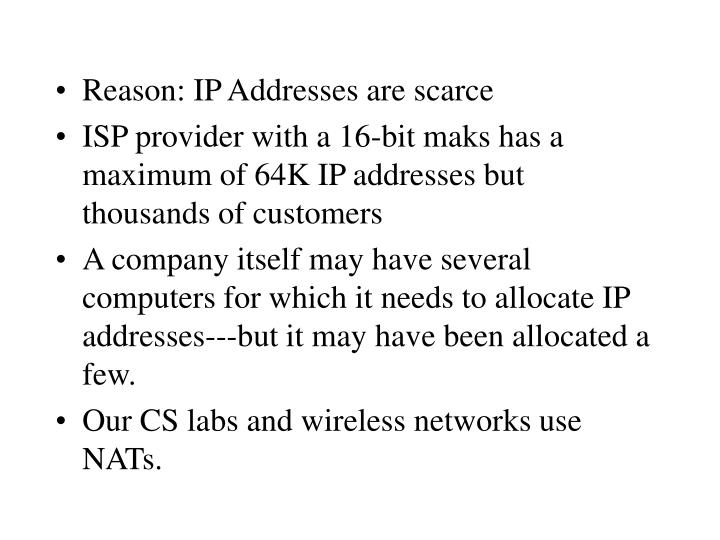 Reason: IP Addresses are scarce