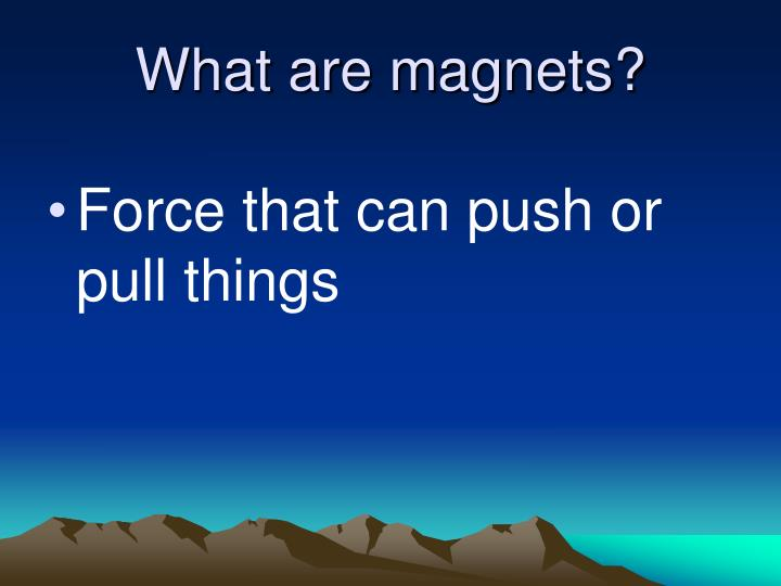 What are magnets?