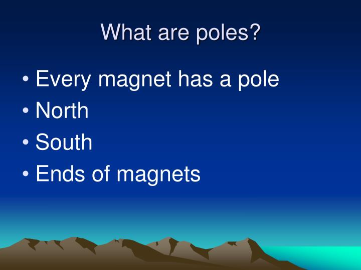 What are poles?