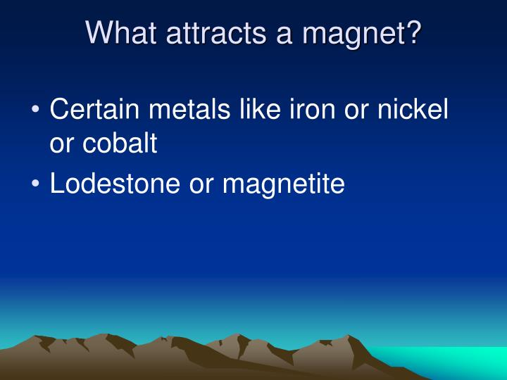 What attracts a magnet?