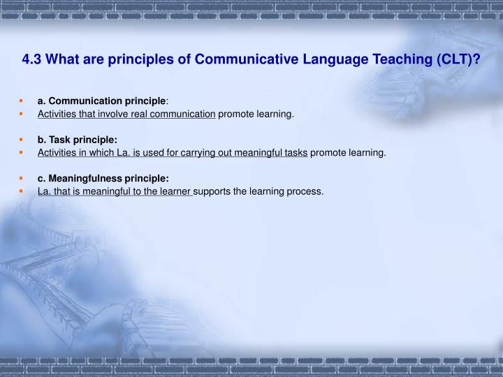 4.3 What are principles of Communicative Language Teaching (CLT)?