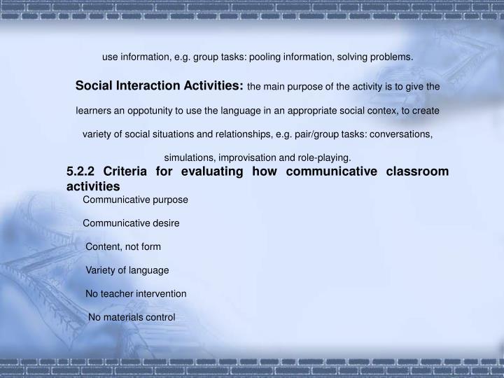 use information, e.g. group tasks: pooling information, solving problems.