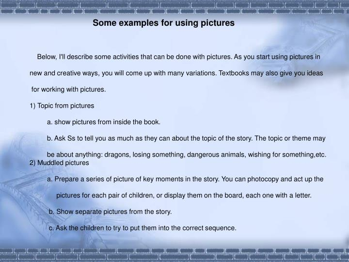 Some examples for using pictures