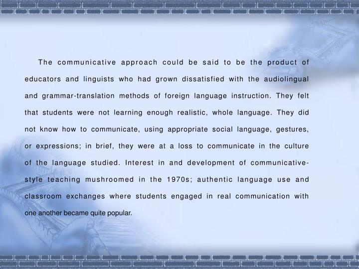 The communicative approach could be said to be the product of