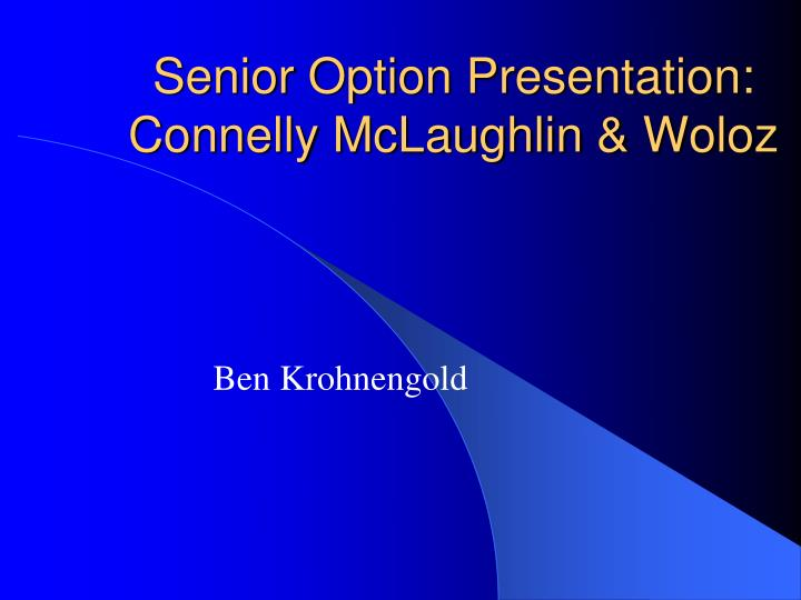 Senior option presentation connelly mclaughlin woloz
