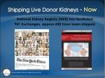shipping live donor kidneys now