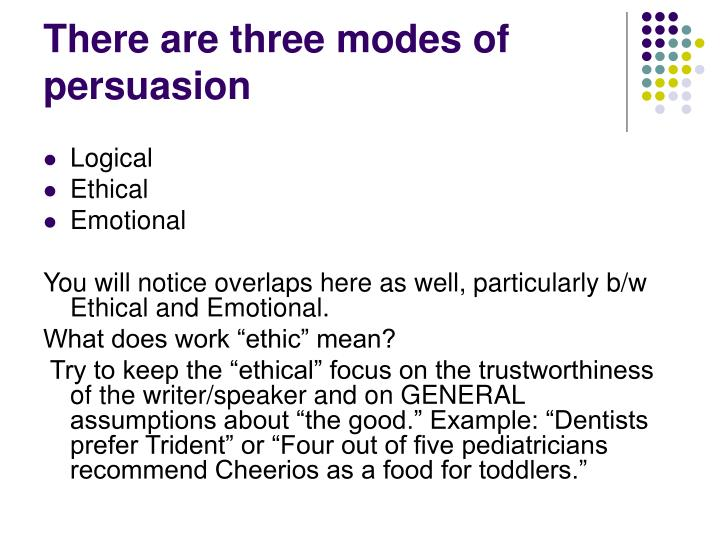 There are three modes of persuasion