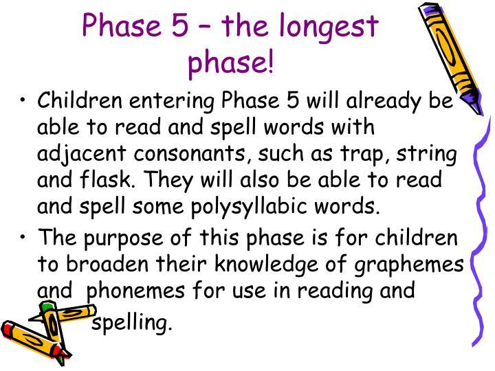 Phase 5 – the longest phase!
