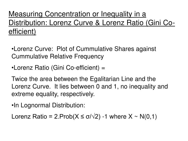 Measuring Concentration or Inequality in a Distribution: Lorenz Curve & Lorenz Ratio (Gini Co-efficient)