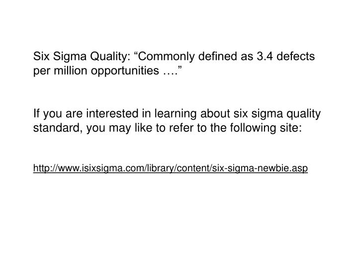 "Six Sigma Quality: ""Commonly defined as 3.4 defects per million opportunities …."""