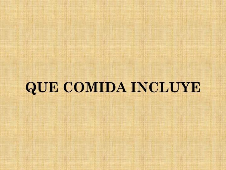 QUE COMIDA INCLUYE