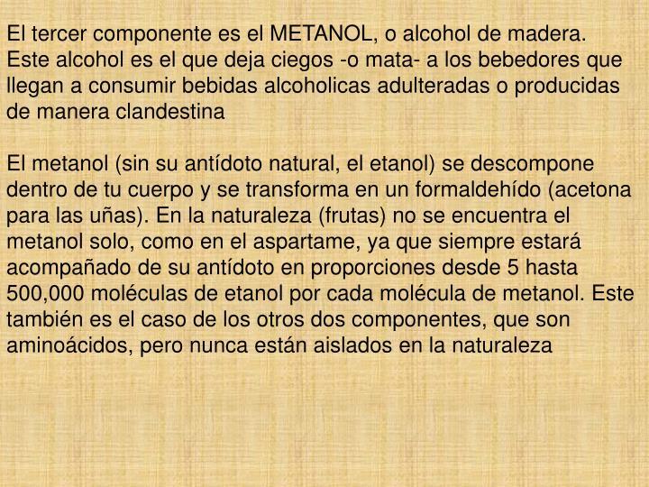 El tercer componente es el METANOL, o alcohol de madera.