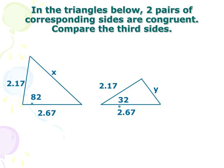 In the triangles below, 2 pairs of corresponding sides are congruent. Compare the third sides.