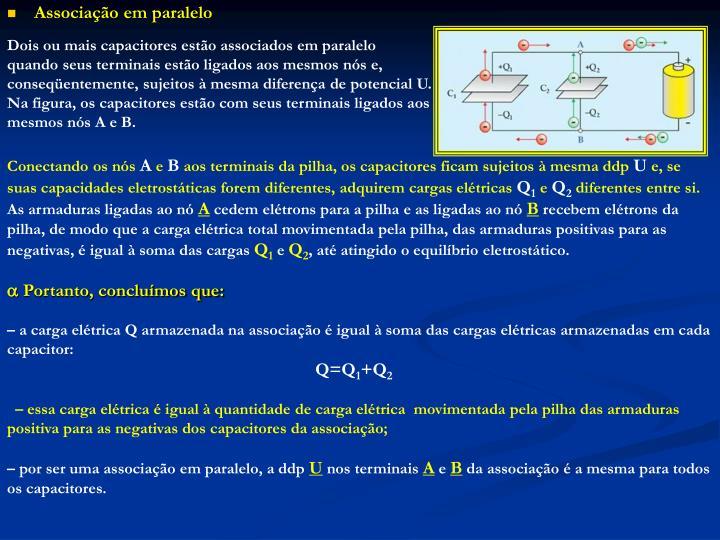 Dois ou mais capacitores estão associados em paralelo