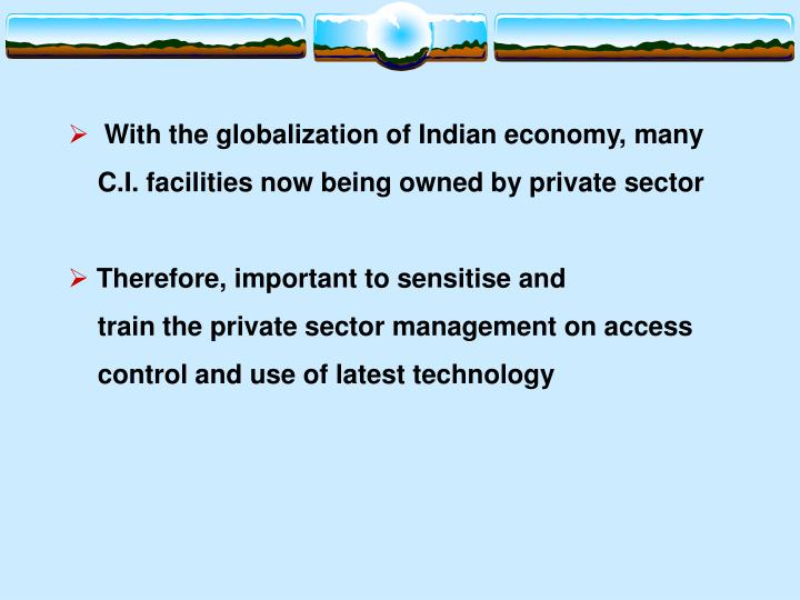 With the globalization of Indian economy, many