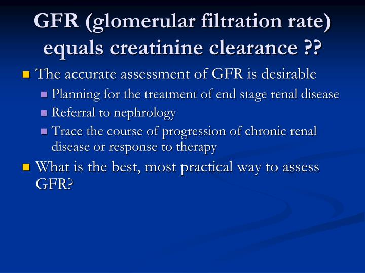 GFR (glomerular filtration rate) equals creatinine clearance ??