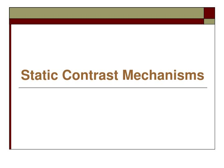 Static Contrast Mechanisms