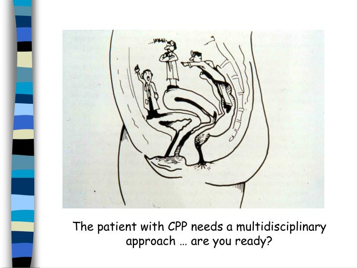 The patient with CPP needs a multidisciplinary approach … are you ready?