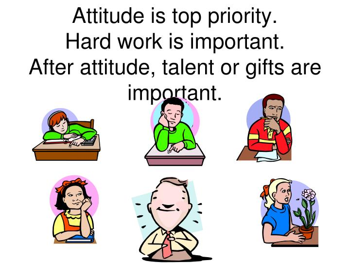 Attitude is top priority.