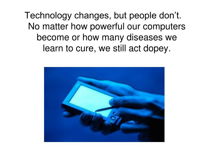 Technology changes, but people don't.