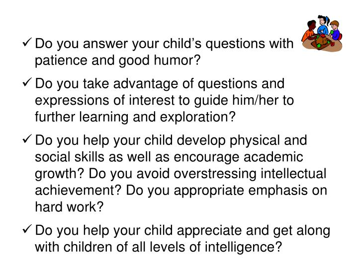 Do you answer your child's questions with patience and good humor?