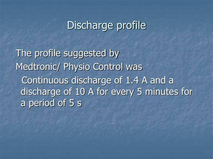 Discharge profile