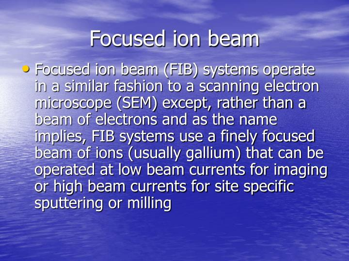 Focused ion beam
