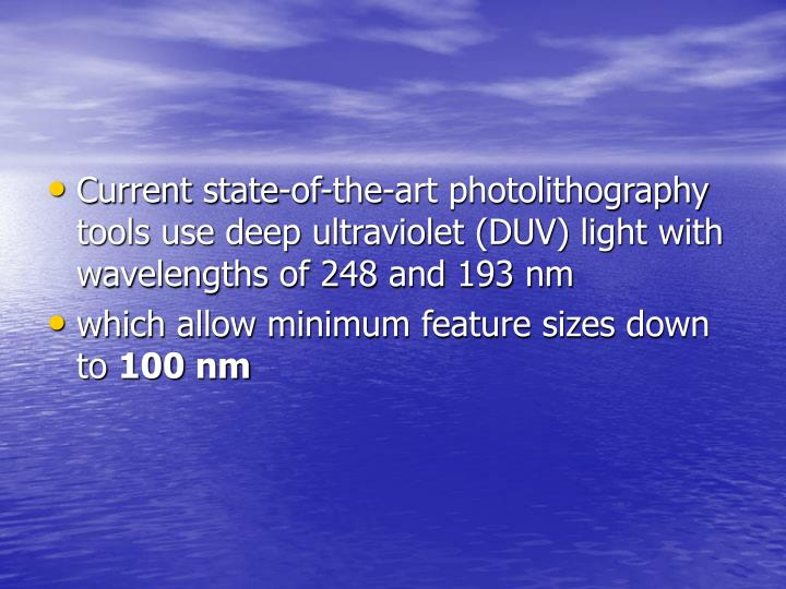 Current state-of-the-art photolithography tools use deep ultraviolet (DUV) light with wavelengths of 248 and 193 nm