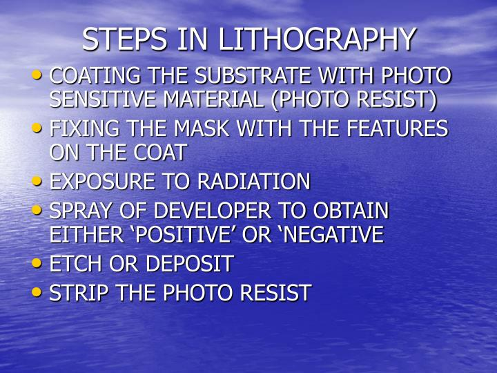 Steps in lithography