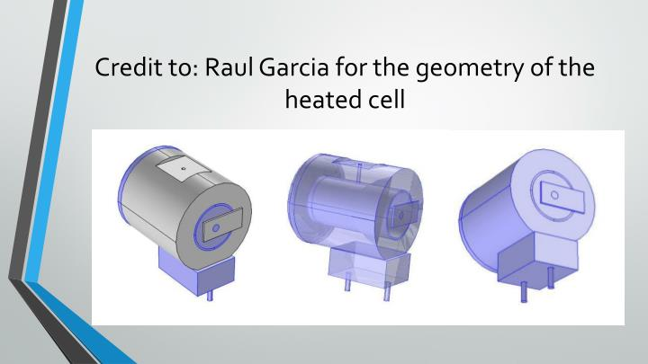 Credit to: Raul Garcia for the geometry of the heated cell