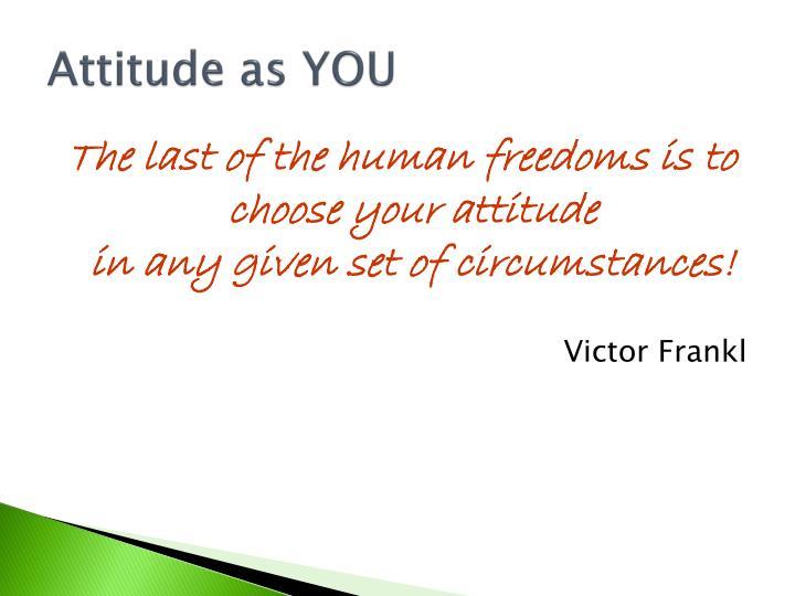 Attitude as YOU
