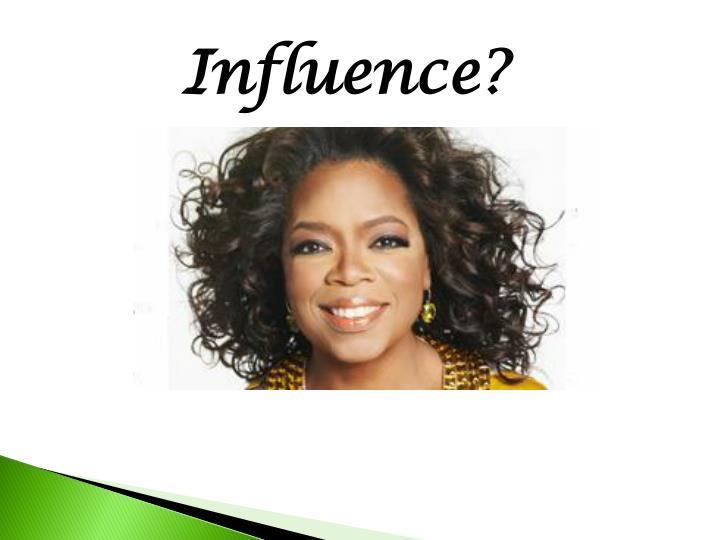 Influence?