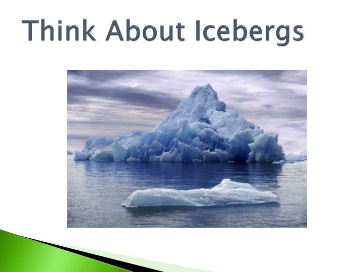 Think About Icebergs