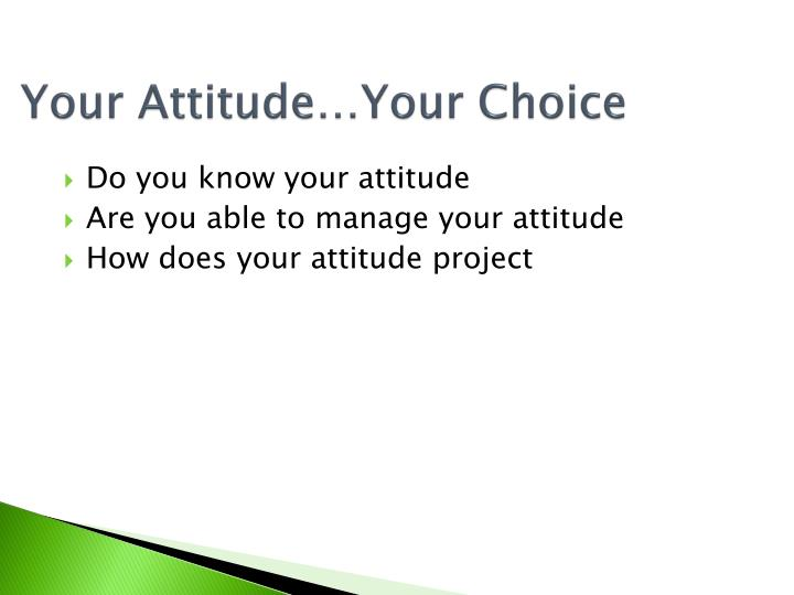 Your Attitude…Your Choice