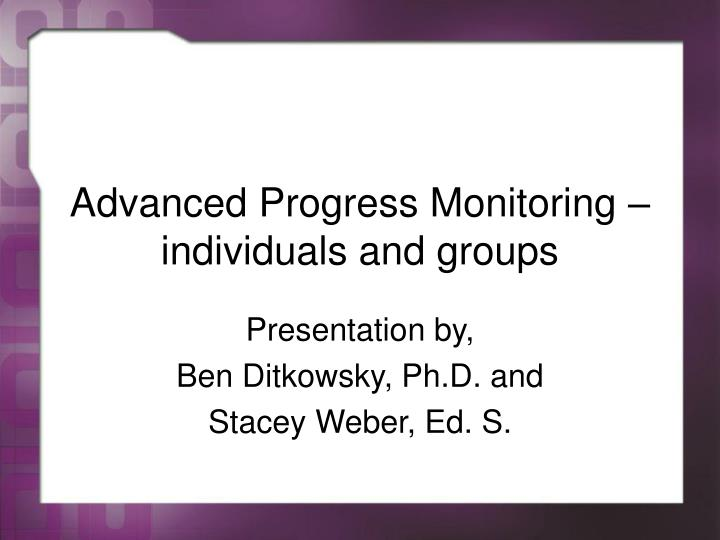 Advanced progress monitoring individuals and groups