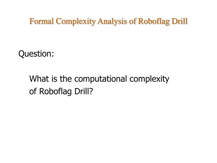 Formal complexity analysis of roboflag drill1