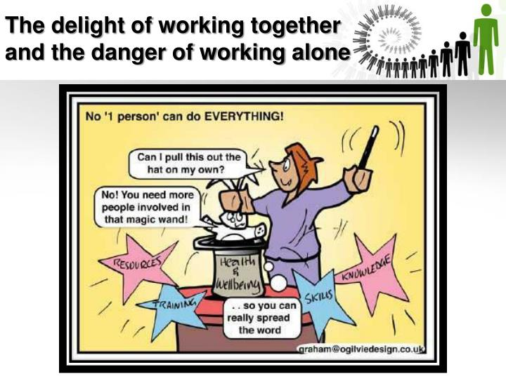The delight of working together and the danger of working alone