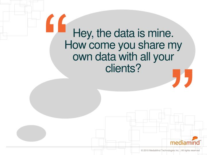 Hey, the data is mine. How come you share my own data with all your clients?