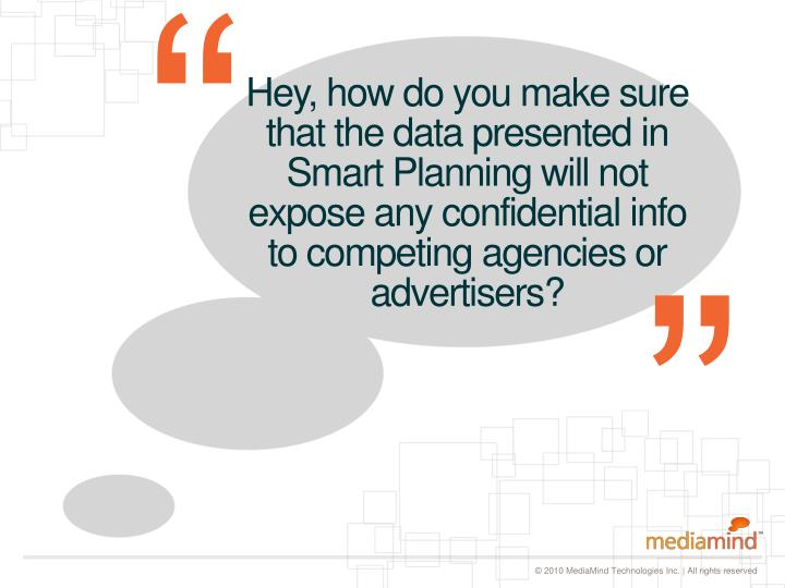 Hey, how do you make sure that the data presented in Smart Planning will not expose any confidential info to competing agencies or advertisers?